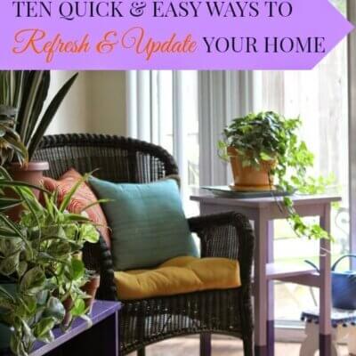 Ten Quick & Easy Ways To Refresh & Update Your Home