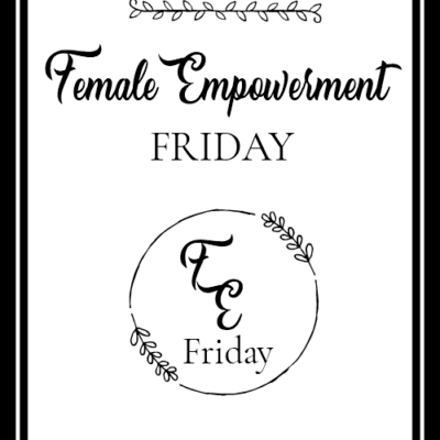 Female Empowerment Friday #1
