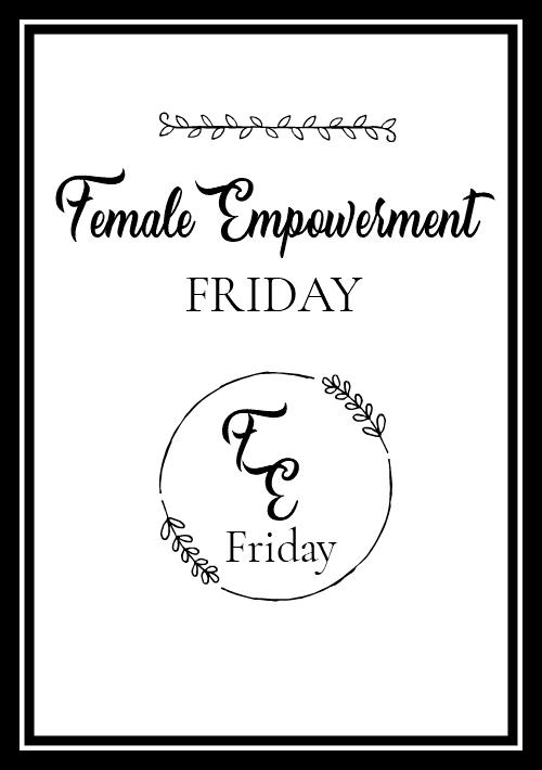 Female Empowerment Friday #1